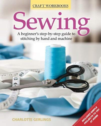 Sewing: A Beginner's Step-By-Step Guide to Stitching by Hand and Machine 9781565236820