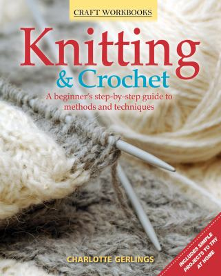 Knitting & Crochet: A Beginner's Step-By-Step Guide to Methods and Techniques 9781565236837