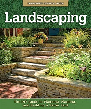 Landscaping: The DIY Guide to Planning, Planting, and Building a Better Yard 9781565236998