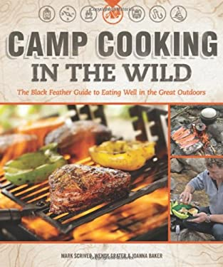 Camp Cooking in the Wild: The Black Feather Guide to Eating Well in the Great Outdoors 9781565237155