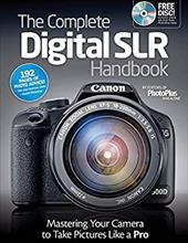 The Complete Digital SLR Handbook: Master Your Camera to Take Pictures Like a Pro [With CDROM] 16575761