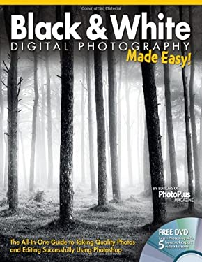 Black & White Digital Photography Made Easy: The All-In-One Guide to Taking Quality Photos and Editing Successfully Using Photoshop 9781565237186