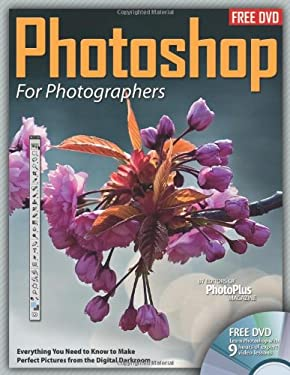 Photoshop for Photographers: Everything You Need to Know to Make Perfect Pictures from the Digital Darkroom [With DVD ROM] 9781565237216