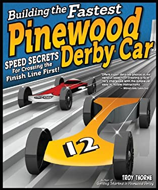Building the Fastest Pinewood Derby Car: Speed Secrets for Crossing the Finish Line First! 9781565237629