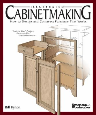 Illustrated Cabinetmaking: How to Design and Construct Furniture That Works (Fox Chapel Publishing) Over 1300 Drawings & Diagrams for Drawers, Tables,