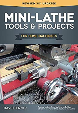 Mini-Lathe Tools and Projects for Home Machinists (Fox Chapel Publishing) Simple, Practical Designs & Modifications to Extend & Improve the Versatilit