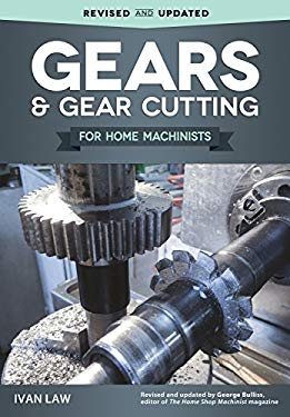 Gears and Gear Cutting for Home Machinists (Fox Chapel Publishing) Practical, Hands-On Guide to Designing and Cutting Gears Inexpensively on a Lathe o