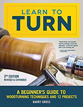 Learn to Turn, 3rd Edition Revised & Expanded: A Beginner's Guide to Woodturning Techniques and 12 Projects (Fox Chapel Publishing) Step-by-Step Instr