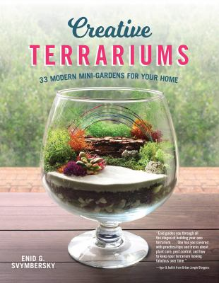Creative Terrariums: 33 Modern Mini-Gardens for Your Home (Fox Chapel Publishing) Step-by-Step Cutting-Edge, Contemporary Designs to Add a Decorative