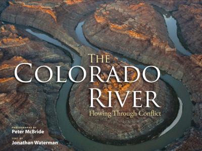The Colorado River: Flowing Through Conflict 9781565796461