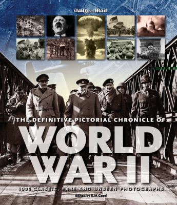 The Definitive Pictorial Chronicle of World War II: 1000 Classic, Rare and Unseen Photographs 9781566490757
