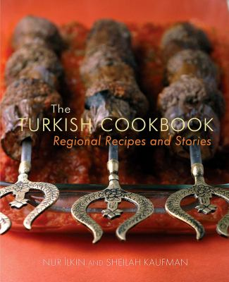 The Turkish Cookbook: Regional Recipes and Stories 9781566568180