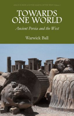 Towards One World: Ancient Persia and the West 9781566568227