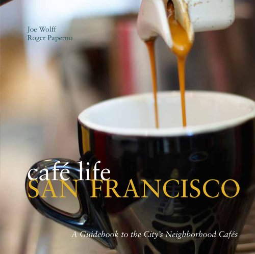 Cafe Life San Francisco: A Guidbook to the City's Neighborhood Cafes 9781566568470