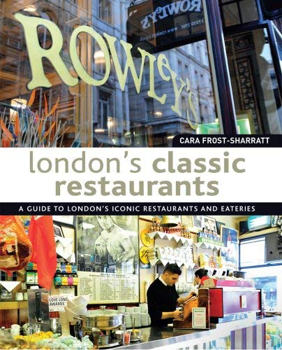 London's Classic Restaurants: A Guide to London's Iconic Restaurants and Eateries 9781566568517