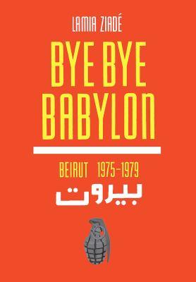 Bye-Bye Babylon: Beirut 1975-79 9781566568777