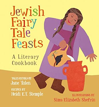 Jewish Fairy Tale Feasts: A Literary Cookbook 9781566569095