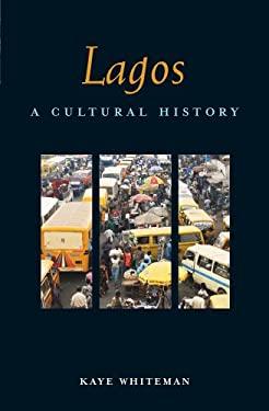 Lagos: A Cultural History 9781566569194