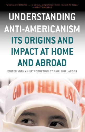 Understanding Anti-Americanism: Its Orgins and Impact at Home and Abroad 9781566636162