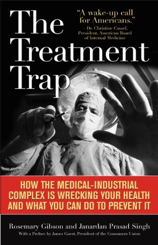 The Treatment Trap: How the Overuse of Medical Care Is Wrecking Your Health and What You Can Do to Prevent It 9781566639378