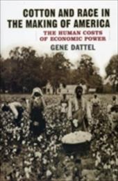 Cotton and Race in the Making of America: The Human Costs of Economic Power 16209469