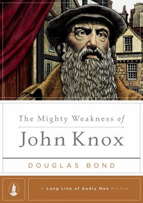 The Mighty Weakness of John Knox 9781567692556