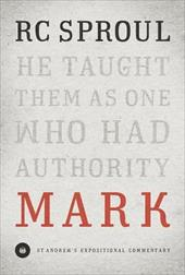 Mark (Saint Andrew's Expository Commentary): He Taught Them as One Who Had Authority