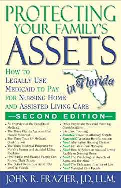 Protecting Your Family's Assets in Florida: How to Legally Use Medicaid to Pay for Nursing Home and Assisted Living Care, Second Edition 9781568251295