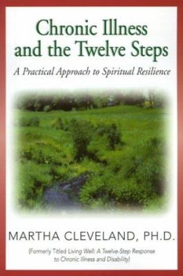 Chronic Illness and the Twelve Steps: A Practical Approach to Spiritual Resilience 9781568383477