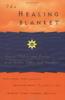 The Healing Blanket: Stories, Values and Poetry from Ojibwe Elders and Teachers 9781568385655