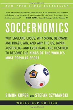 Soccernomics: Why England Loses, Why Spain, Germany, and Brazil Win, and Why the U.S., Japan, Australiaand Even IraqAre Destined to Become the Kings o