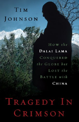 Tragedy in Crimson: How the Dalai Lama Conquered the World But Lost the Battle with China 9781568586014