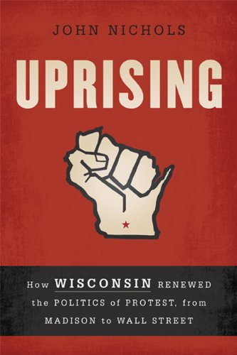 Uprising: How Wisconsin Renewed the Politics of Protest, from Madison to Wall Street 9781568587035