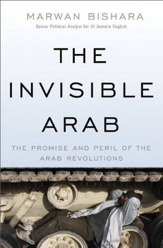 The Invisible Arab: The Promise and Peril of the Arab Revolutions 9781568587080