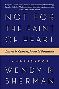 Not for the Faint of Heart: Lessons in Courage, Power, and Persistence