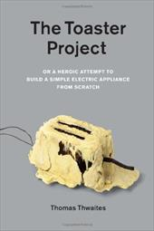 The Toaster Project: Or a Heroic Attempt to Build a Simple Electric Appliance from Scratch 13901521