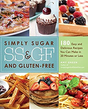Simply Sugar and Gluten-Free: 180 Easy and Delicious Recipes You Can Make in 20 Minutes or Less 9781569758656