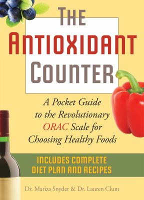 The Antioxidant Counter: A Pocket Guide to the Revolutionary ORAC Scale for Choosing Healthy Foods 9781569758663