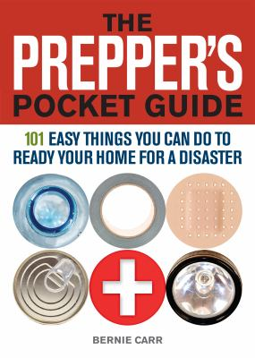 Prepper's Pocket Guide : 101 Easy Things You Can Do to Ready Your Home for a Disaster