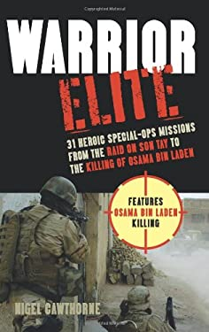 Warrior Elite: 31 Heroic Special-Ops Missions from the Raid on Son Tay to the Killing of Osama Bin Laden 9781569759301
