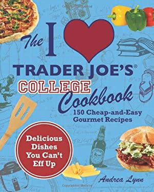 The I Love Trader Joe's College Cookbook: 150 Cheap-And-Easy Gourmet Recipes 9781569759356