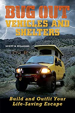 Bug Out Vehicles and Shelters: Build and Outfit Your Life-Saving Escape 9781569759790