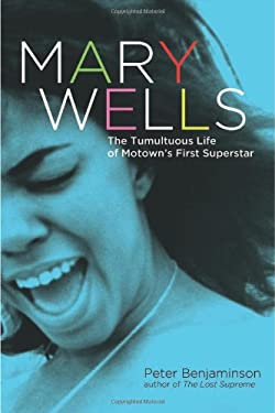 Mary Wells: The Tumultuous Life of Motown's First Superstar 9781569762486