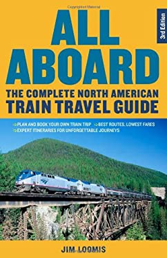 All Aboard: The Complete North American Train Travel Guide 9781569763094
