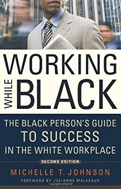 Working While Black: The Black Person's Guide to Success in the White Workplace 9781569763469