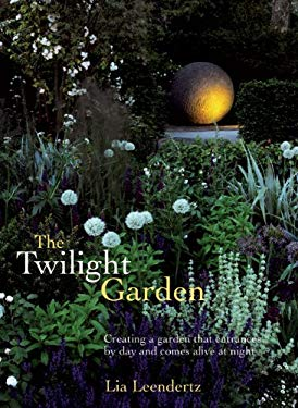 The Twilight Garden: A Guide to Enjoying Your Garden in the Evening Hours 9781569765296