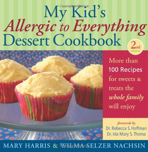 My Kid's Allergic to Everything Dessert Cookbook: More Than 100 Recipes for Sweets & Treats the Whole Family Will Enjoy 9781569765333