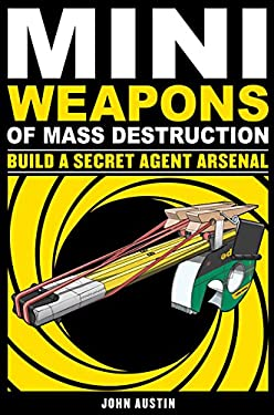 Mini Weapons of Mass Destruction 2: Build a Secret Agent Arsenal 9781569767160