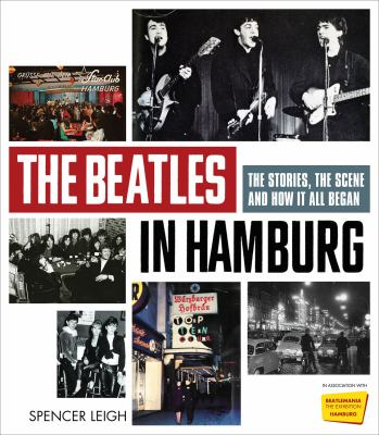 The Beatles in Hamburg: The Stories, the Scene and How It All Began 9781569768167