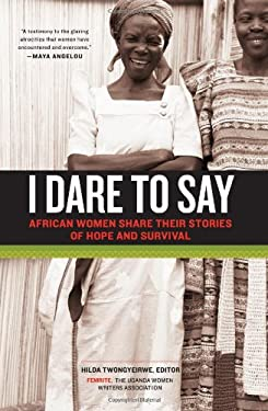 I Dare to Say: African Women Share Their Stories of Hope and Survival 9781569768426